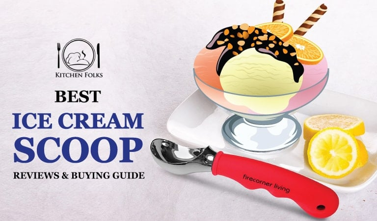 Best Ice Cream Scoop Reviews with Ultimate Buying Guide