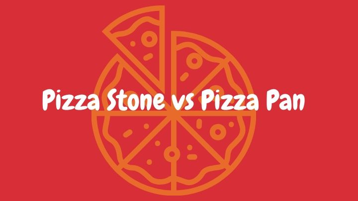 Pizza Stone vs Pizza Pan