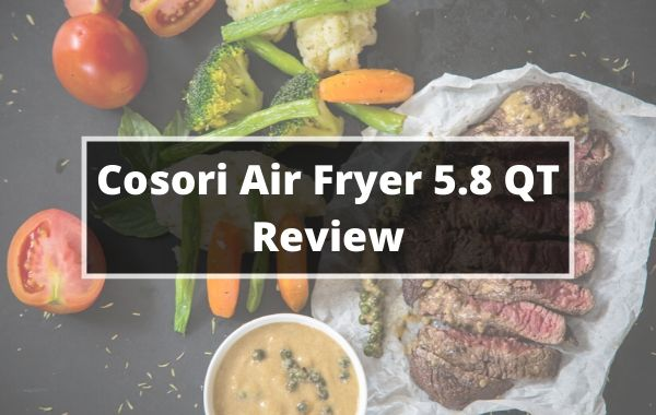 Cosori Air Fryer 5.8 QT Review